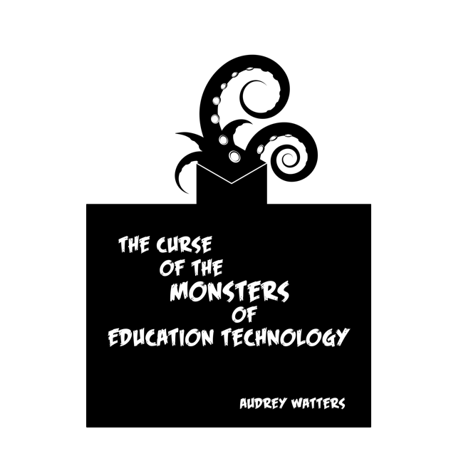 The Curse of the Monsters of Education Technology
